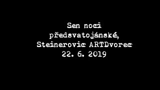 Video Sen noci předsvatojánské, Steinerovic ARTDvorec 22. 6. 2019
