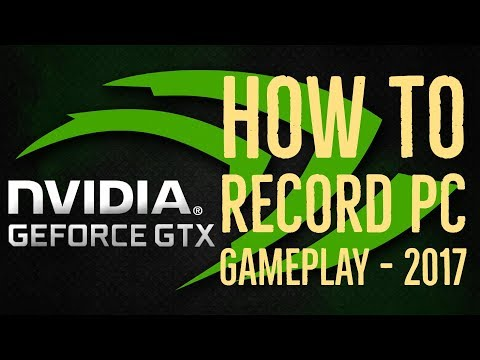 How to Record PC Gameplay Using NVIDIA Geforce Experience - 2017