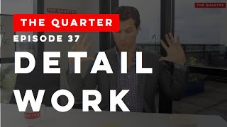 The Quarter Episode 37: Detail Work (Quality of Communication)