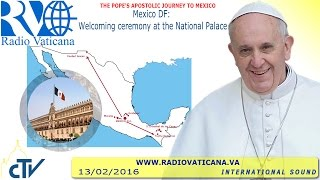 Pope Francis in Mexico: Welcome ceremony - 2016.02.13