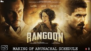 Rangoon - Making Of Arunachal Schedule Shahid Kapoor Kangana Ranaut Saif Ali Khan