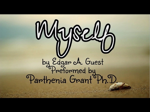 Myself by Edgar A. Guest, Preformed by Parthenia Grant Ph.D.