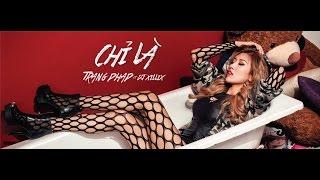 Trang Phap ft. Dj Xillix Chỉ La pop music videos 2016