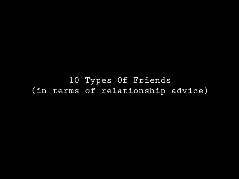 10 Types Of Friends( In Terms Of Relationship Advice)