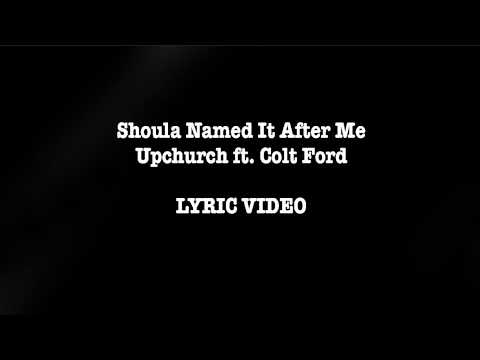 Video Shoulda Named It After Me by Upchurch (ft. Colt Ford) LYRIC VIDEO download in MP3, 3GP, MP4, WEBM, AVI, FLV January 2017