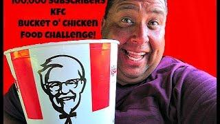 Video 100,000 Subscribers KFC Bucket O' Chicken Food Challenge! MP3, 3GP, MP4, WEBM, AVI, FLV Juli 2018