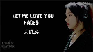 Video Lyrics: J.Fla - Let Me Love You, Faded Mashup MP3, 3GP, MP4, WEBM, AVI, FLV Juni 2018