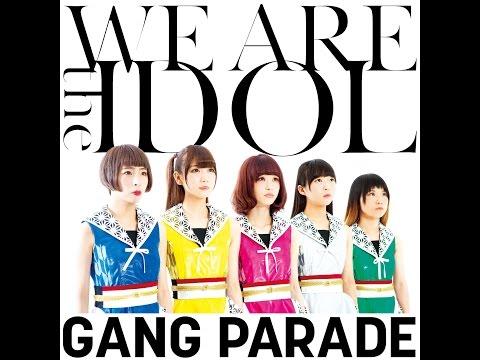 『WE ARE the IDOL』 フルPV ( GANG PARADE #ギャンパレ )