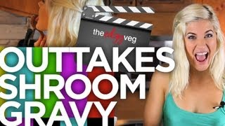 Groovy Mushroom Gravy Bloopers | The EdgyVeg
