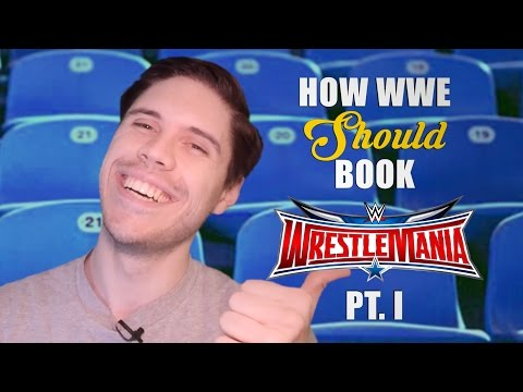 How WWE Should Book WrestleMania 32 - Part 1