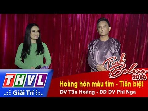 Tình Bolero 2016 Tập 12: Tiễn biệt, Hoàng hôn tím – DV Tấn Hoàng, DV ĐD Phi Nga