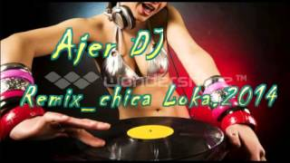 chica Loca   Ajer DJ remix2014
