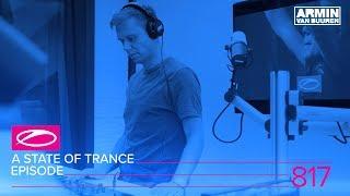 Armin van Buuren - Live @ A State Of Trance Episode 817 (#ASOT817) 2017