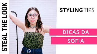 5 dicas de Styling da Sofi | Steal The Look Styling Tips