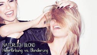NATÜRLICH BLOND - Hellerfärbung vs. Blondierung