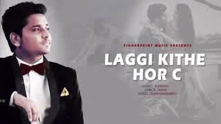 Video Laggi Kithe Hor C  Full hd Video Song  Kamal Khan    Latest Punjabi song 2018  youtoube download in MP3, 3GP, MP4, WEBM, AVI, FLV January 2017