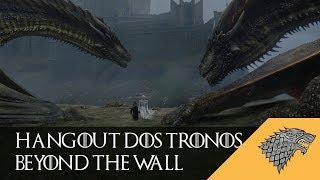 Live para debater as nossas primeiras impressões sobre o episódio 05 da temporada 07 de Game Of Thrones: Beyond The Wall (Além Da Muralha).