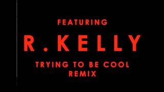 Trying to Be Cool (Remix) Phoenix feat. R. Kelly