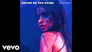 Video Camila Cabello - Never Be the Same (Audio) MP3, 3GP, MP4, WEBM, AVI, FLV Februari 2018
