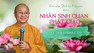 Bài 12: Nhân sinh quan Phật giáo - TT. Thích Nhật Từ