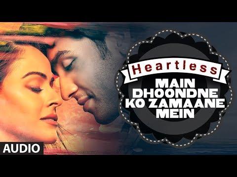 Heartless: Main Dhoondne Ko Zamaane Mein Full Song | Arijit Singh | Adhyayan Suman, Ariana Ayam