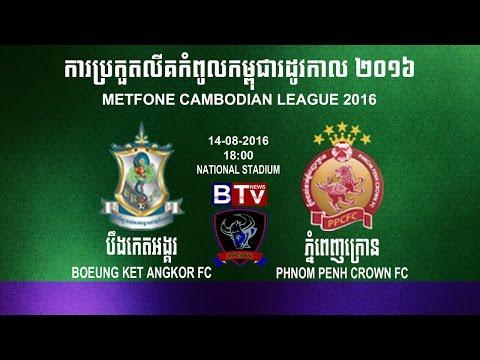 Boeung Ket Angkor FC vs Phnom Penh Crown FC 14-08-2016