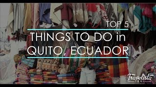 Quito Ecuador  city images : Top 5 Things To Do in Quito, Ecuador
