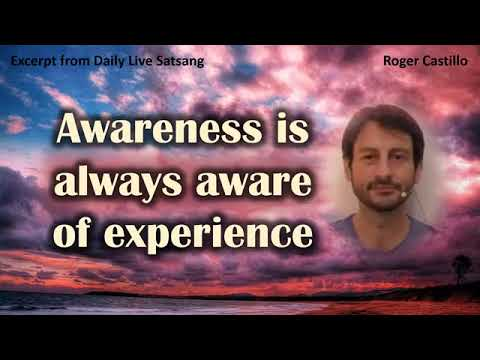 Roger Castillo Video: Awareness Is Always Aware of Experience