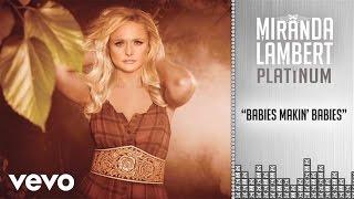 Miranda Lambert - Babies Makin' Babies (Audio)