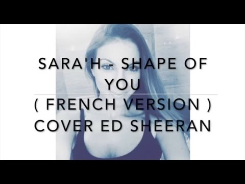 Video SHAPE OF YOU ( FRENCH VERSION ) ED SHEERAN ( SARA'H COVER ) download in MP3, 3GP, MP4, WEBM, AVI, FLV January 2017