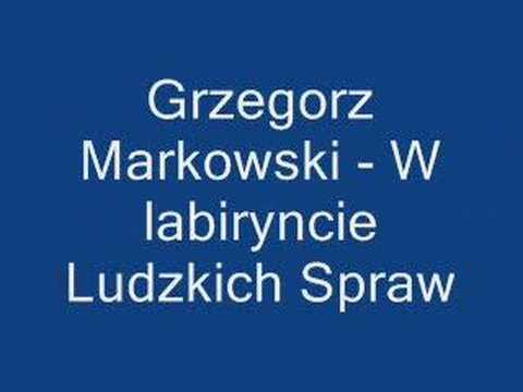 Tekst piosenki Grzegorz Markowski - W labiryncie ludzkich spraw po polsku