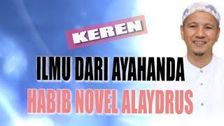 Video [KEREN] Ilmu dari Ayahanda Habib Novel Alaydrus MP3, 3GP, MP4, WEBM, AVI, FLV Februari 2019