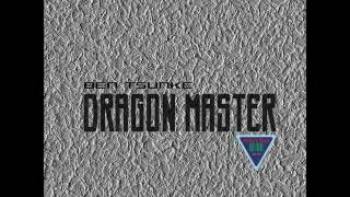 Preview Dragon Master E.P Out On Traxsource Release - Dragon Master E.P Artist - Ben Tsunke Label - Absolute Music
