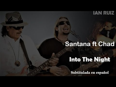 Into The Night - Santana ft Chad Kroeger [Subtitulada En Español]