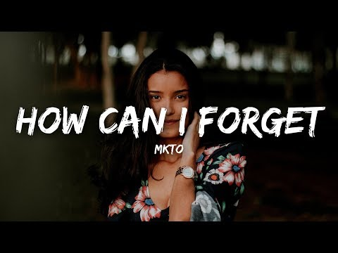 MKTO - How Can I Forget (Lyrics)