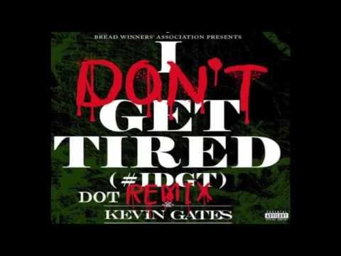 Kevin Gates   I Don't Get Tired (remix) ft DOT w/ DL