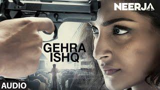 GEHRA ISHQ Full Song Audio NEERJA  Sonam Kapoor Prasoon Joshi