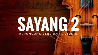 SAYANG 2 - Keroncong Version FL Studio + Lyric