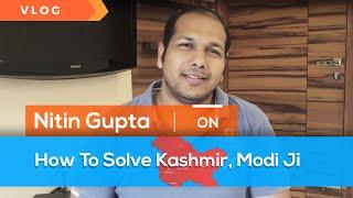 Video VLOG - How To Solve Kashmir, Modi Ji ! MP3, 3GP, MP4, WEBM, AVI, FLV November 2017