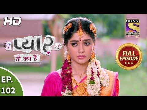 Yeh Pyaar Nahi Toh Kya Hai - Ep 102 - Full Episode - 7th August, 2018