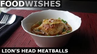 Lion's Head Meatballs - Food Wishes by Food Wishes