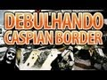 DEBULHANDO CASPIAN BORDER [1337 GAMEPLAY]