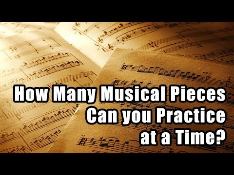 How many pieces should you practice at a time?