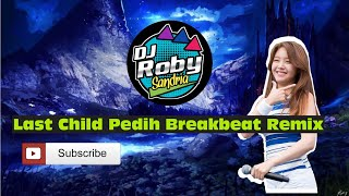 DJ Roby Sandria   Last Child   Pedih Remix