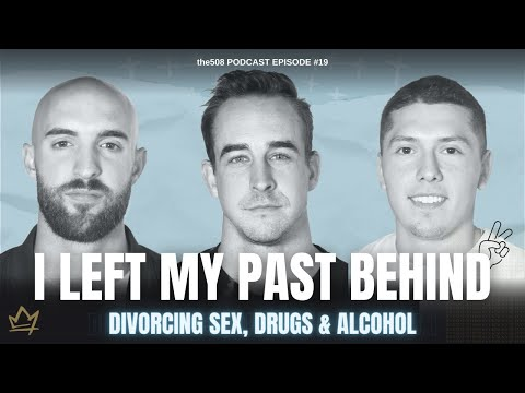 the508 Podcast  |  I Left My Past Behind - Divorcing Sex, Drugs & Alcohol