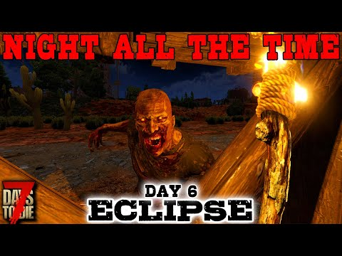 7 Days to Die: Eclipse - NIGHT ALL THE TIME! Day 6 | 7 Days to Die (Alpha 19 Gameplay)