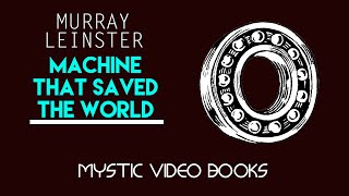 Machine That Saved The World -By MURRAY LEINSTER- Video / Audiobook