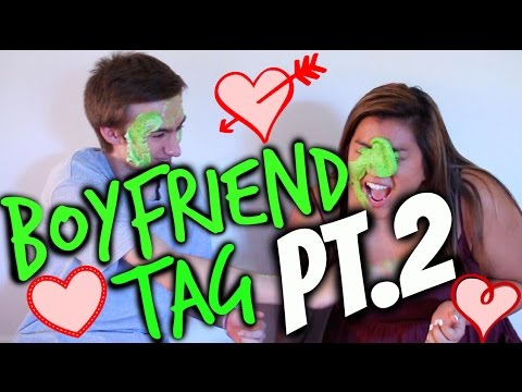 boyfriend - Hi Guys! So many of you have asked for it... so here is is! The Boyfriend Tag PART 2! I hope it made you giggle a bit, and I apologize for the boobs.. LOL I HAD NO IDEA WHEN IT WAS HAPPENING!!...