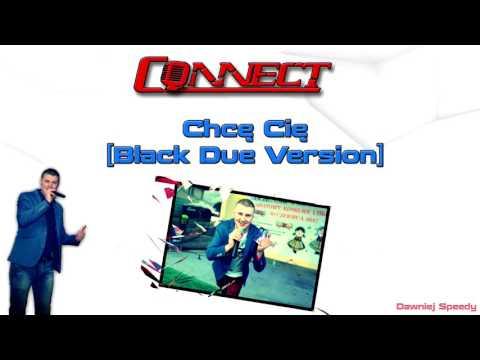Connect - Chcę Cię [Black Due Version] Official Audio