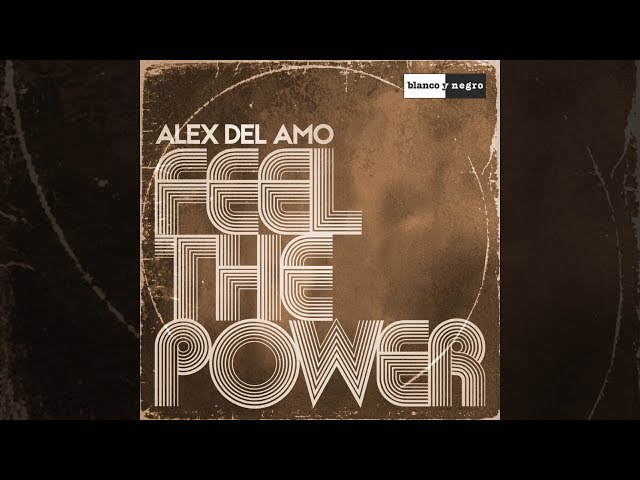Alex Del Amo - Feel the Power [Official]